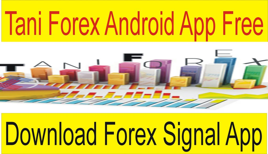 Tani Forex Android Free Signal App Download - Tani Forex