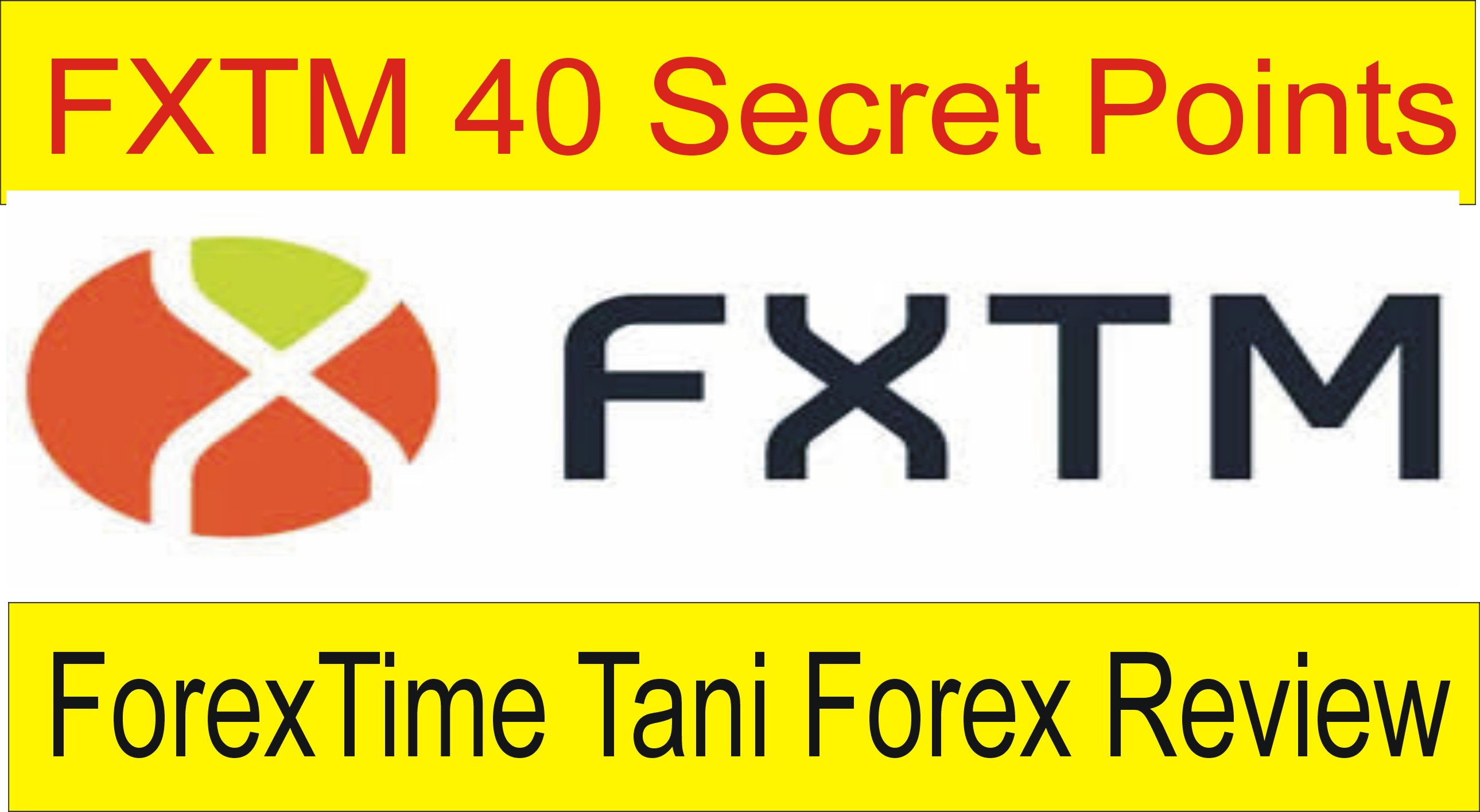 FXTM Trading Broker Review | Forextime 40 Secret Points - Tani Forex